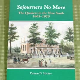 Sojourners No More: The Quakers in the New South, 1865-1920