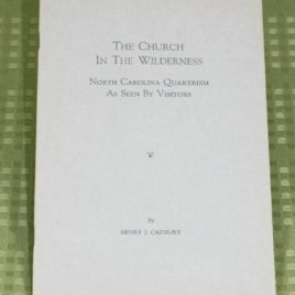 The Church in the Wilderness: North Carolina Quakerism as Seen by Visitors